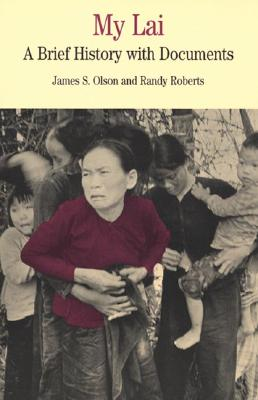 MY LAI A BRIEF HISTORY WITH DOCUMENTS, OLSEN & ROBERTS