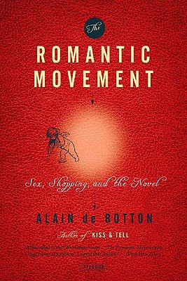 The Romantic Movement: Sex, Shopping, and the Novel, Alain de Botton
