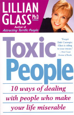 Toxic People: 10 Ways Of Dealing With People Who Make Your Life Miserable, Glass, Lillian