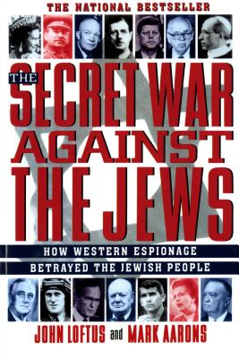The Secret War Against the Jews: How Western Espionage Betrayed The Jewish People, Loftus, John; Aarons, Mark