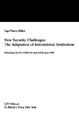Image for New Security Challenges: the Adaptations of International Institutions: Reforming the UN, NATO, EU and CSCE since 1989