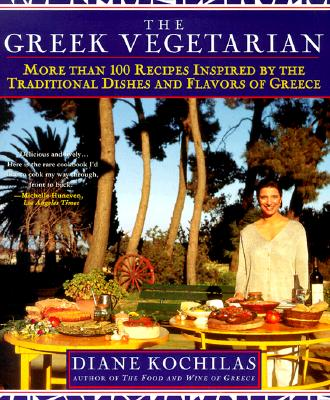The Greek Vegetarian: More Than 100 Recipes Inspired by the Traditional Dishes and Flavors of Greece, Kochilas, Diane