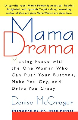 Mama Drama : Making Peace With the One Woman Who Can Push Your Buttons, Make You Cry, and Drive You Crazy, DENISE MCGREGOR