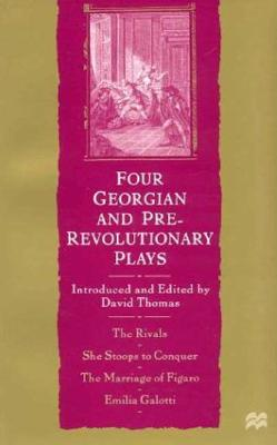 Four Georgian and Pre-Revolutionary Plays: The Rivals, She Stoops to Conquer, The Marriage of Figaro, Emilia Galotti