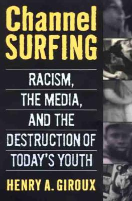Image for Channel Surfing: Racism, the Media, and the Destruction of Today's Youth