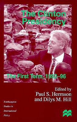 Image for The Clinton Presidency: The First Term, 1992-96 (Southampton Studies in International Policy)