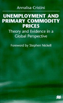 Image for Unemployment and Primary Commodity Prices: Theory and Evidence in a Global Perspective