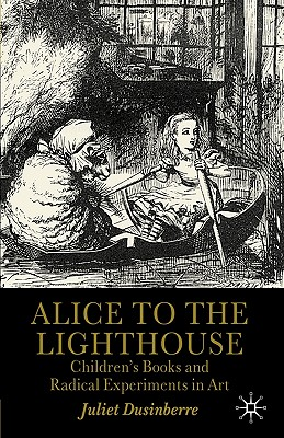 Alice to the Lighthouse: Children?s Books and Radical Experiments in Art, Dusinberre, Juliet