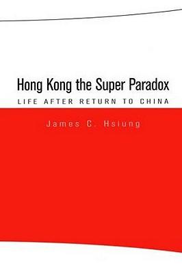 Hong Kong the Super Paradox: Life After Return to China