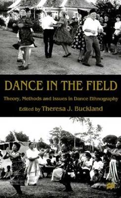 Image for Dance in the Field: Theory, Methods and Issues in Dance Ethnography