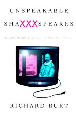 Image for UNSPEAKABLE SHAXXXSPEARES QUEER THEORY & AMERICAN KIDDIE CULTURE