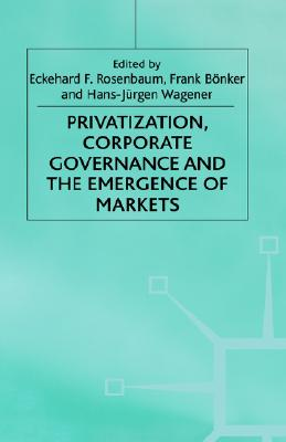 Image for Privatization, Corporate Governance and the Emergence of Markets (Studies in Economic Transition)