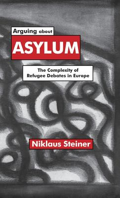 Image for Arguing about Asylum: The Complexity of Refugee Debates in Europe
