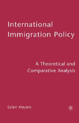 International Immigration Policy: A Theoretical and Comparative Analysis, Eytan Meyers  (Author)