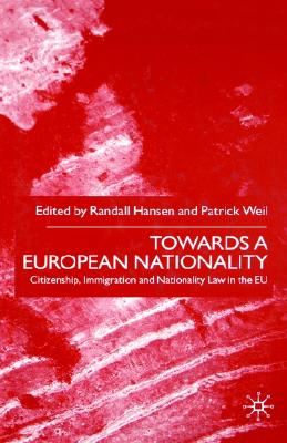 Image for Towards A European Nationality: Citizenship, Immigration and Nationality Law in the EU