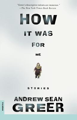 How It Was for Me: Stories, Greer, Andrew Sean