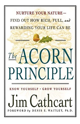 The Acorn Principle: Know Yourself, Grow Yourself, Cathcart, Jim
