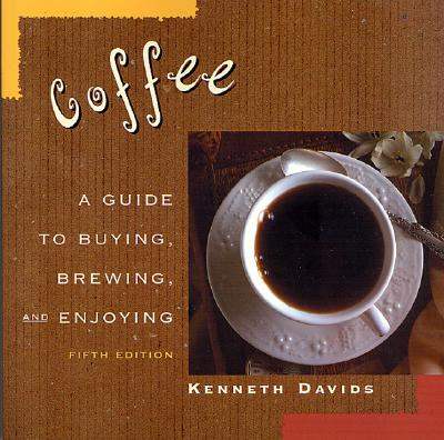 Image for COFFEE A GUIDE TO BUYING, BREWING AND ENJOYING, FIFTH EDITION