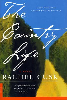The Country Life, a Novel, Cusk, Rachel