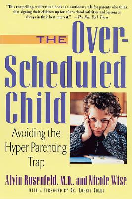 "The Over-Scheduled Child: Avoiding the Hyper-Parenting Trap, ""Rosenfeld, Alvin, Wise, Nicole"""