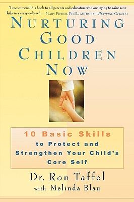 Nurturing Good Children Now: 10 Basic Skills to Protect and Strengthen Your Child's Core Self, Taffel, Ron;Blau, Melinda