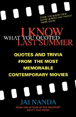 I Know What You Quoted Last Summer: Quotes and Trivia from the Most Memorable Contemporary Movies, Jai Nanda