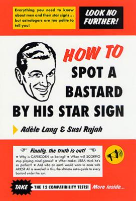 How to Spot a Bastard by His Star Sign: The Ultimate Horrorscope, Adele Lang, Susi Rajah