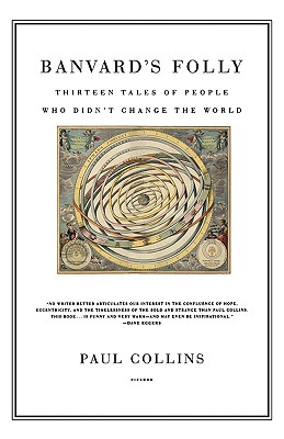 Banvard's Folly: Thirteen Tales of People Who Didn't Change the World, Paul S. Collins