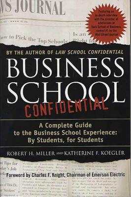 BUSINESS SCHOOL CONFIDENTIAL : A COMPLET, ROBERT H. MILLER