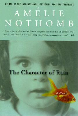 The Character of Rain: A Novel, Nothomb, Amelie