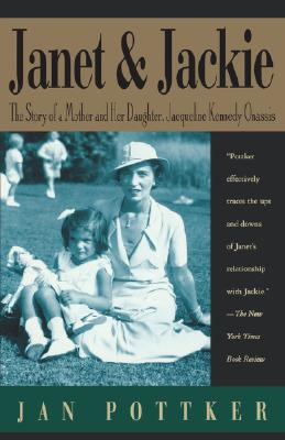 Janet and Jackie: The Story of a Mother and Her Daughter, Jacqueline Kennedy Onassis, Pottker, Janice; Pottker, Jan