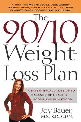 The 90/10 Weight Loss Plan, a Scientifically Designed Balance of Healthy Foods and Fun Foods, in Just 2 Weeks You'll Loose Weight, be Healthier, and You Can Still Eat Your Favorite chips, Cookies, and Ice Cream, Bauer, Joy