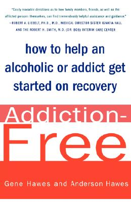 Addiction-Free: How to Help an Alcoholic or  Addict Get Started on Recovery, Hawes M.D., Gene; Hawes, Anderson