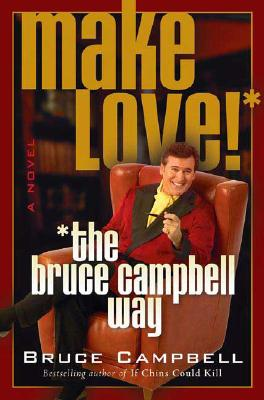 Image for Make Love--the Bruce Campbell Way