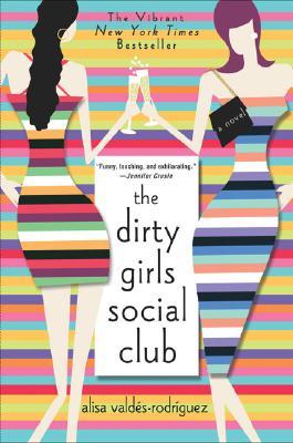 The Dirty Girls Social Club: A Novel, Valdes-Rodriguez, Alisa