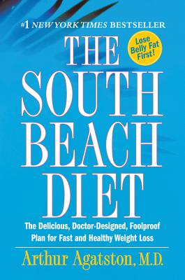 """The South Beach Diet: The Delicious, Doctor-Designed, Foolproof Plan for Fast and Healthy Weight Loss"", ""Agatston, Arthur"""