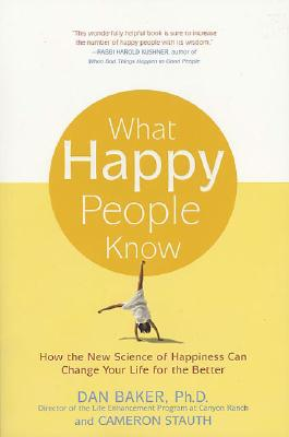 Image for What Happy People Know : How the New Science of Happiness Can Change Your Life for the Better