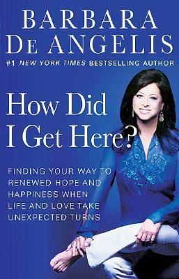 Image for How Did I Get Here?: Finding Your Way to Renewed Hope and Happiness When Life and Love Take Unexpected Turns