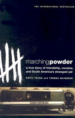 Marching Powder  A True Story of Friendship, Cocaine, and South America's Strangest Jail, McFadden, Thomas & Rusty Young