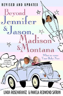 Image for Beyond Jennifer & Jason, Madison & Montana : What to Name Your Baby Now
