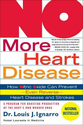 No More Heart Disease : How Nitric Oxide Can Prevent---even Reverse---heart Disease And Stroke, LOUIS J. IGNARRO
