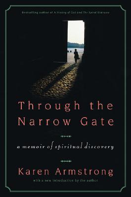 Through the Narrow Gate, Revised: A Memoir of Spiritual Discovery, KAREN ARMSTRONG