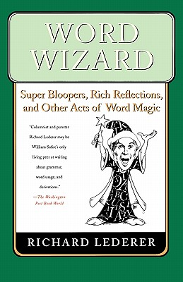 Word Wizard: Super Bloopers, Rich Reflections, and Other Acts of Word Magic, Lederer, Richard