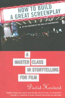 How to Build a Great Screenplay  A Master Class in Storytelling for Film, Howard, David