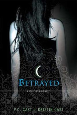 Betrayed (House of Night, Book 2), PC CAST, KRISTIN CAST