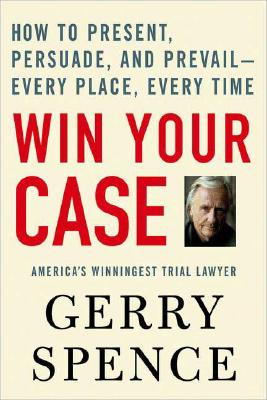 Image for Win Your Case: How to Present, Persuade, and Prevail--Every Place, Every Time