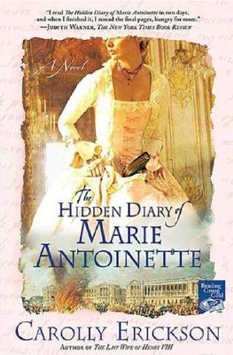 The Hidden Diary of Marie Antoinette: A Novel, Carolly Erickson