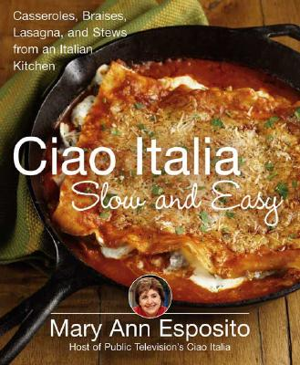 Image for Ciao Italia Slow and Easy: Casseroles, Braises, Lasagne, and Stews from an Italian Kitchen