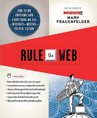 Rule the Web: How to Do Anything and Everything on the Internet---Better, Faster, Easier, Frauenfelder, Mark