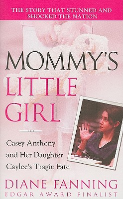 Image for Mommy's Little Girl: Casey Anthony and her Daughter Caylee's Tragic Fate